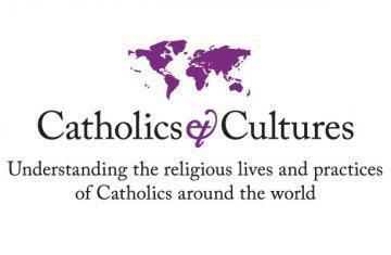 Catholics & Cultures understanding the religious lives and practices of the catholics around the world
