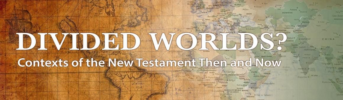 Divided Worlds? Contexts of the New Testament Then and Now